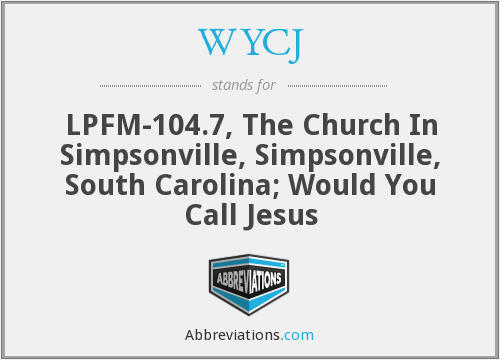 WYCJ - LPFM-104.7, The Church In Simpsonville, Simpsonville, South Carolina; Would You Call Jesus