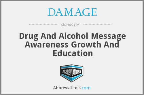 DAMAGE - Drug And Alcohol Message Awareness Growth And Education