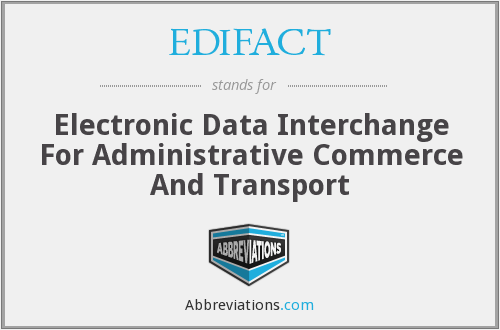 EDIFACT - Electronic Data Interchange For Administrative Commerce And Transport