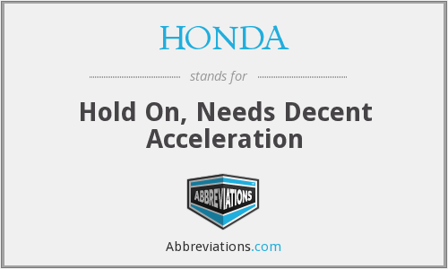 HONDA - Hold On, Needs Decent Acceleration