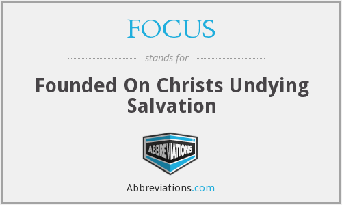 FOCUS - Founded On Christs Undying Salvation