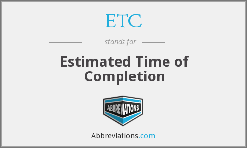 ETC - Estimated Time of Completion