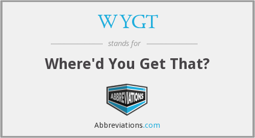 WYGT - Where'd You Get That?