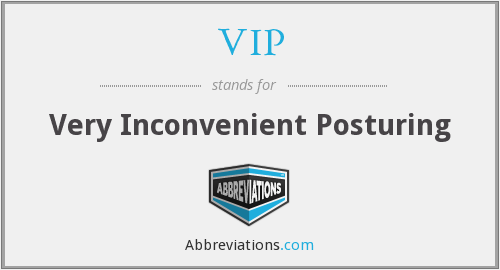 VIP - Very Inconvenient Posturing