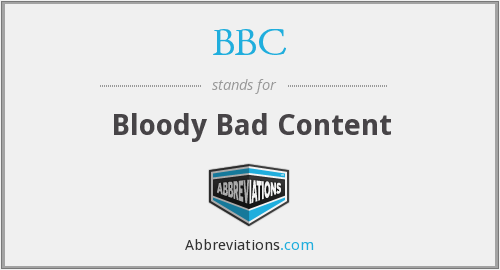 BBC - Bloody Bad Content