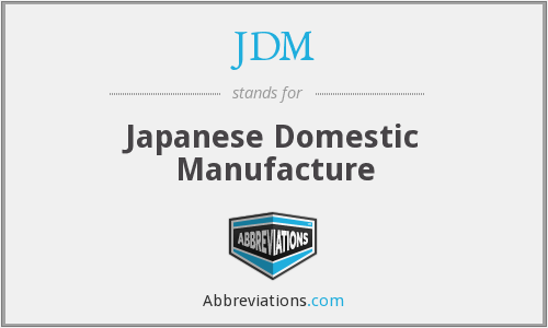 JDM - Japanese Domestic Manufacture
