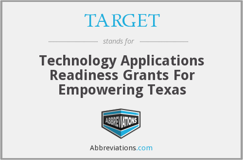 TARGET - Technology Applications Readiness Grants For Empowering Texas