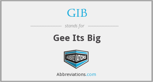 GIB - Gee Its Big
