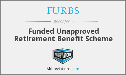 FURBS - Funded Unapproved Retirement Benefit Scheme