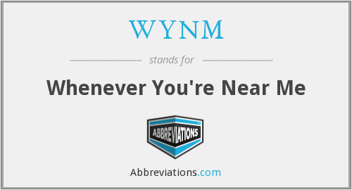 WYNM - Whenever You're Near Me
