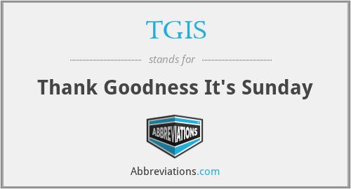 TGIS - Thank Goodness It's Sunday