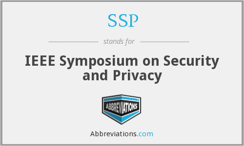 SSP - IEEE Symposium on Security and Privacy
