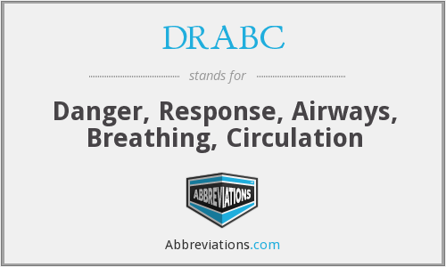 DRABC - Danger, Response, Airways, Breathing, Circulation