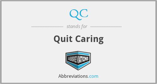 QC - Quit Caring