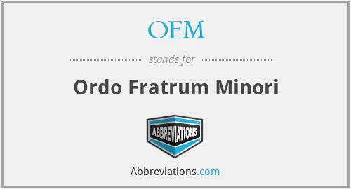 OFM - Ordo Fratrum Minori