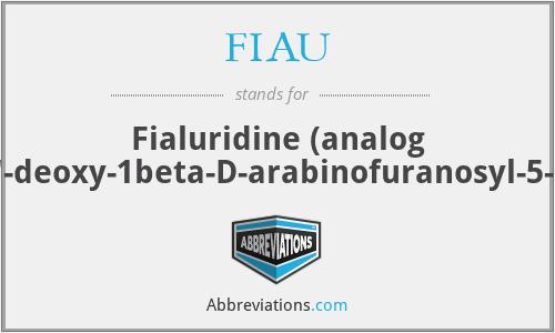FIAU - Fialuridine (analog 2'-fluoro-2'-deoxy-1beta-D-arabinofuranosyl-5-iodouracil)