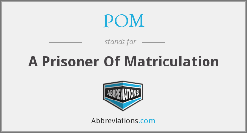 POM - A Prisoner Of Matriculation