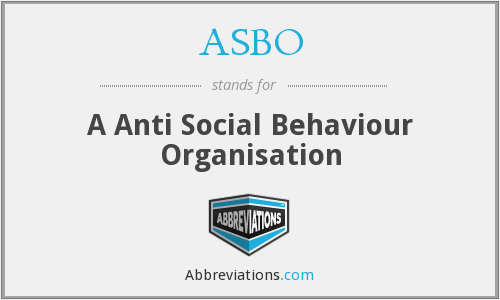ASBO - A Anti Social Behaviour Organisation