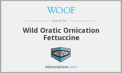 WOOF - Wild Oratic Ornication Fettuccine