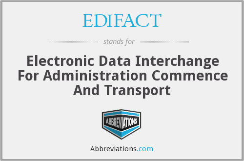 EDIFACT - Electronic Data Interchange For Administration Commence And Transport