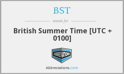 BST - British Summer Time [UTC + 0100]