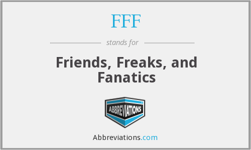 FFF - Friends, Freaks, and Fanatics