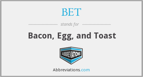 BET - Bacon, Egg, and Toast