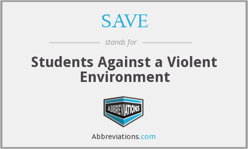 SAVE - Students Against a Violent Environment