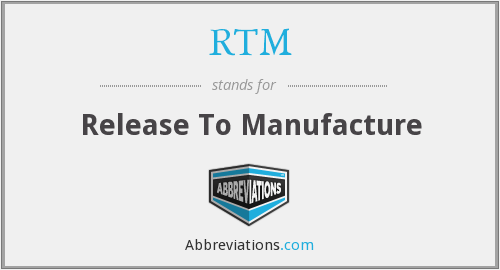 RTM - Release To Manufacture