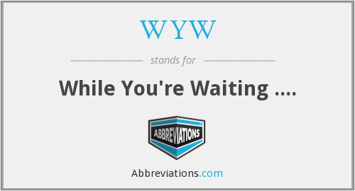 WYW - While You're Waiting ....