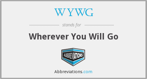 WYWG - Wherever You Will Go