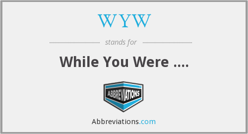 WYW - While You Were ....