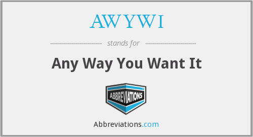 AWYWI - Any Way You Want It