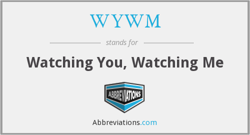 WYWM - Watching You, Watching Me