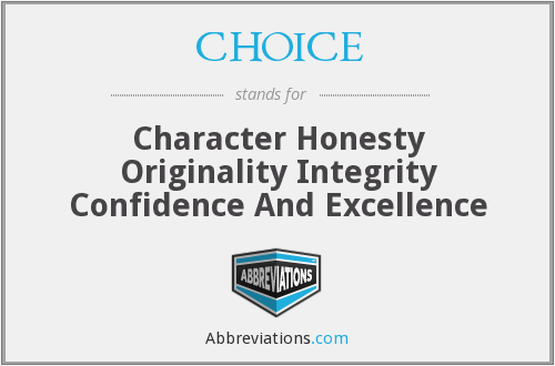 CHOICE - Character Honesty Originality Integrity Confidence And Excellence