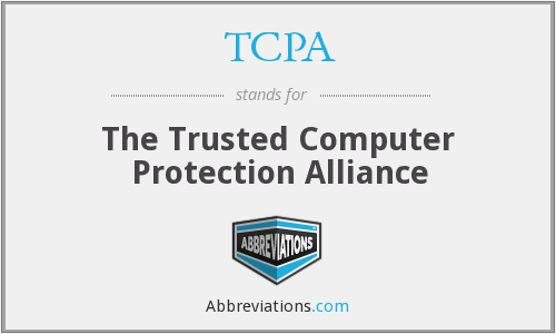 TCPA - The Trusted Computer Protection Alliance