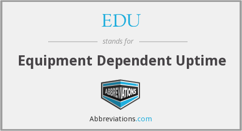 EDU - Equipment Dependent Uptime