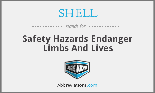 SHELL - Safety Hazards Endanger Limbs And Lives
