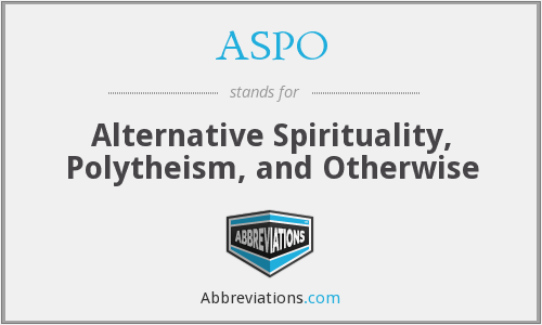 ASPO - Alternative Spirituality, Polytheism, and Otherwise