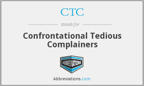 CTC - Confrontational Tedious Complainers