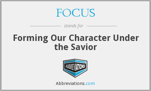 FOCUS - Forming Our Character Under the Savior