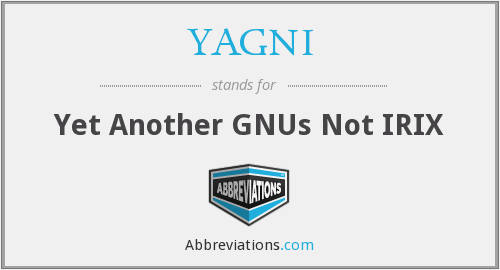 YAGNI - Yet Another GNUs Not IRIX