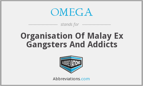 OMEGA - Organisation Of Malay Ex Gangsters And Addicts
