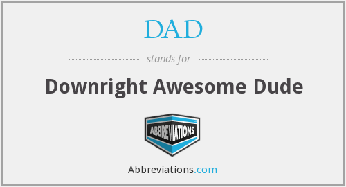 DAD - Downright Awesome Dude