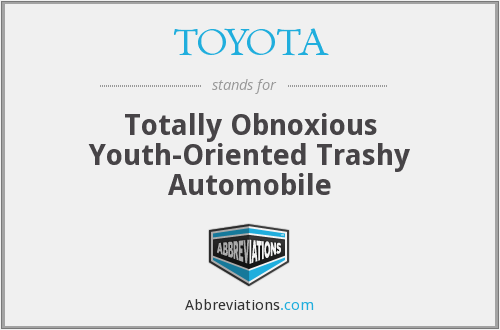 TOYOTA - Totally Obnoxious Youth-Oriented Trashy Automobile
