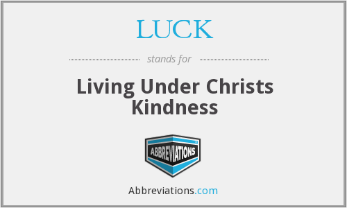 LUCK - Living Under Christs Kindness