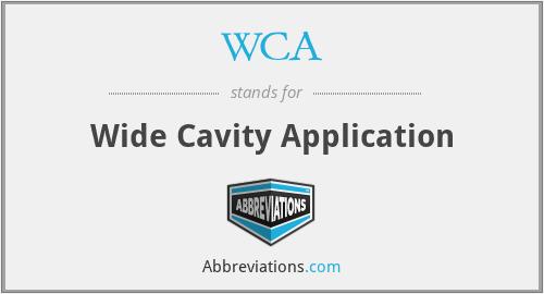 WCA - Wide Cavity Application