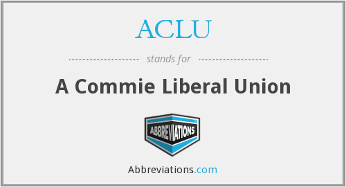 ACLU - A Commie Liberal Union