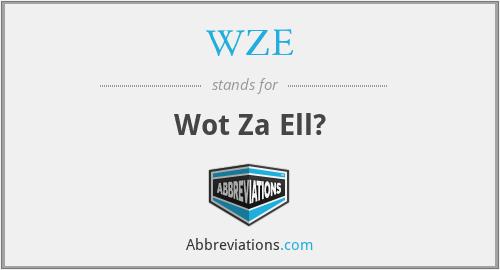 WZE - Wot Za Ell?