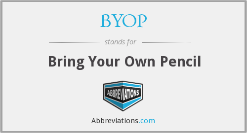 BYOP - Bring Your Own Pencil